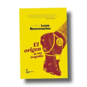 El origen de una tragedia de Lucas Rozenmacher / en reflexiones de Miguel Angel Forte